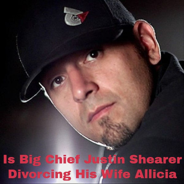 Is Big Chief Justin Shearer Divorcing His Wife Alicia Shearer Or Not? Get The Exclusive Details Here!